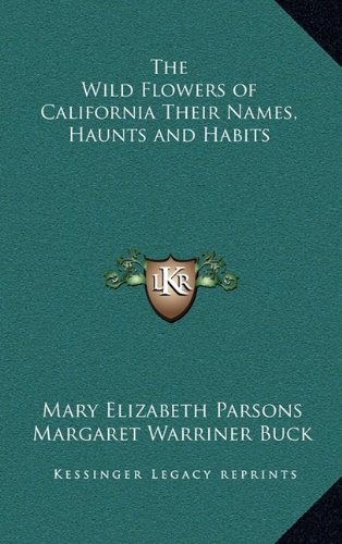 9781163209691: The Wild Flowers of California Their Names, Haunts and Habits