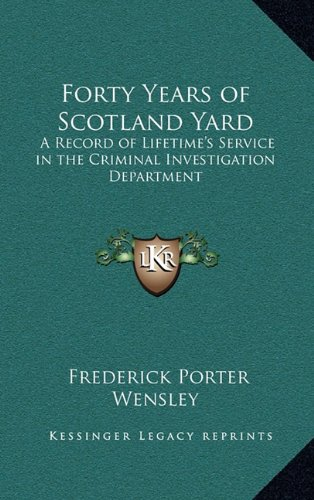 9781163211915: Forty Years of Scotland Yard: A Record of Lifetime's Service in the Criminal Investigation Department