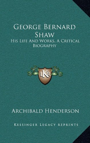 9781163212233: George Bernard Shaw: His Life And Works, A Critical Biography