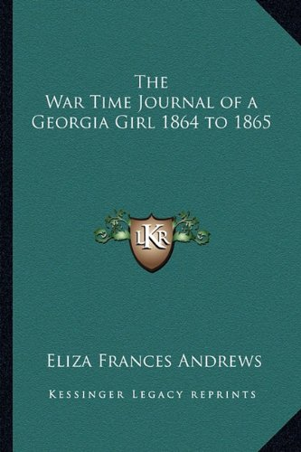9781163212363: The War Time Journal of a Georgia Girl 1864 to 1865