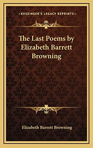 9781163212462: The Last Poems by Elizabeth Barrett Browning
