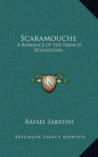 Scaramouche: A Romance of the French Revolution (9781163213728) by Rafael Sabatini
