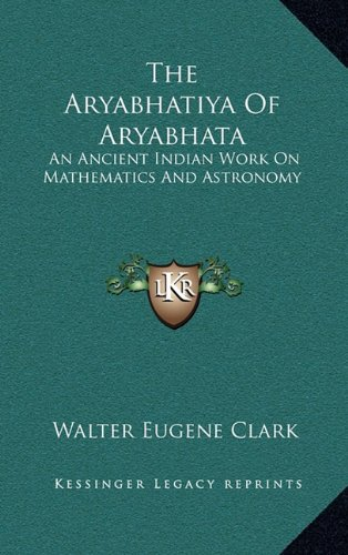 9781163214473: The Aryabhatiya Of Aryabhata: An Ancient Indian Work On Mathematics And Astronomy