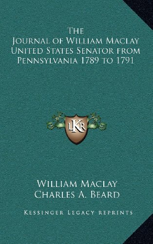 9781163215357: The Journal of William Maclay United States Senator from Pennsylvania 1789 to 1791