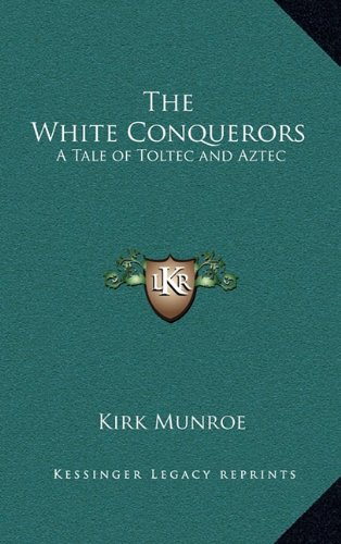 9781163216446: The White Conquerors: A Tale of Toltec and Aztec