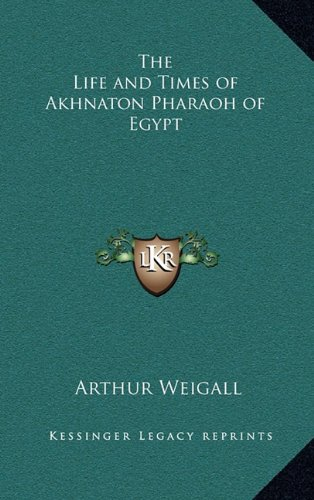 9781163216484: The Life and Times of Akhnaton Pharaoh of Egypt