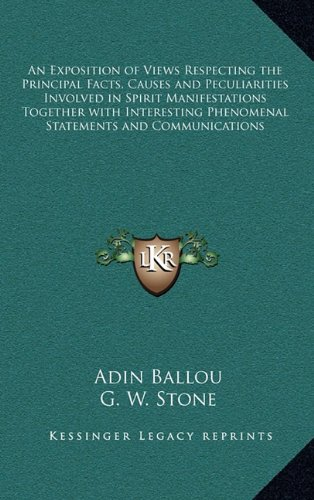 9781163217764: An Exposition of Views Respecting the Principal Facts, Causes and Peculiarities Involved in Spirit Manifestations Together with Interesting Phenomenal Statements and Communications