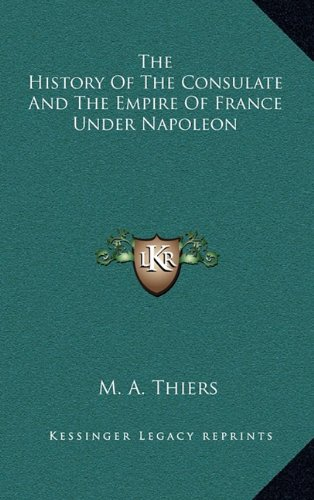 9781163218242: The History Of The Consulate And The Empire Of France Under Napoleon