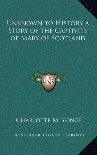 9781163218259: Unknown to History a Story of the Captivity of Mary of Scotland