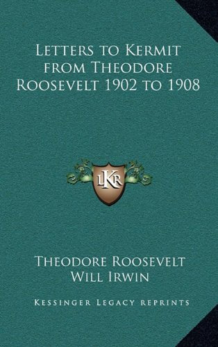9781163219034: Letters to Kermit from Theodore Roosevelt 1902 to 1908