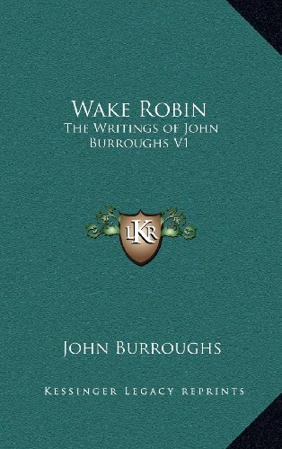 9781163219089: Wake Robin: The Writings of John Burroughs V1