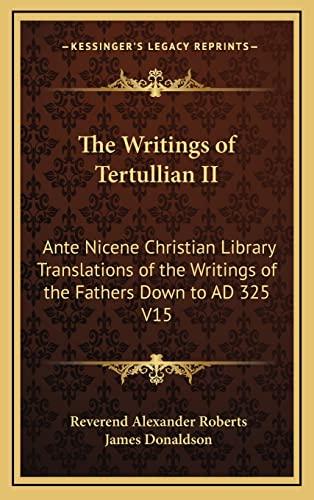9781163220139: The Writings of Tertullian II: Ante Nicene Christian Library Translations of the Writings of the Fathers Down to AD 325 V15