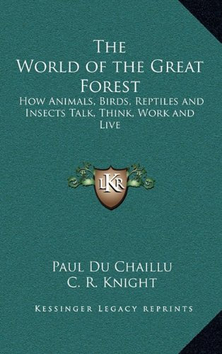 9781163220368: The World of the Great Forest: How Animals, Birds, Reptiles and Insects Talk, Think, Work and Live
