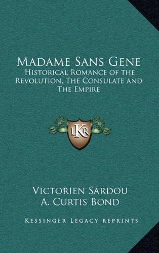 9781163220542: Madame Sans Gene: Historical Romance of the Revolution, The Consulate and The Empire