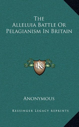 9781163221273: The Alleluia Battle Or Pelagianism In Britain