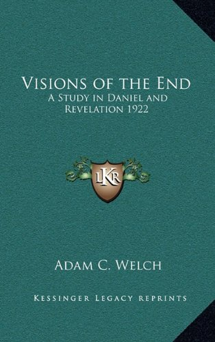 9781163222775: Visions of the End: A Study in Daniel and Revelation 1922