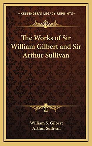 9781163222805: The Works of Sir William Gilbert and Sir Arthur Sullivan
