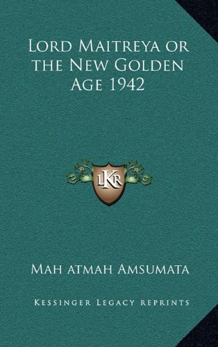 9781163223109: Lord Maitreya or the New Golden Age 1942