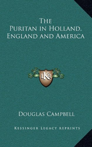 9781163224380: The Puritan in Holland, England and America