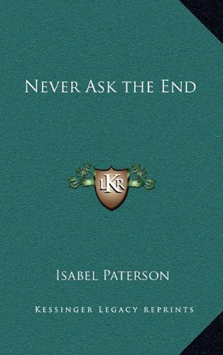 9781163224786: Never Ask the End (Kessinger Legacy Reprints)