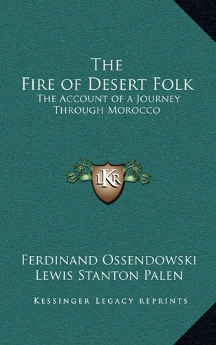9781163225257: The Fire of Desert Folk: The Account of a Journey Through Morocco