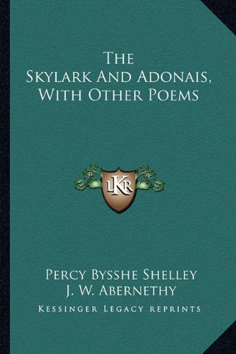 9781163226391: The Skylark and Adonais, with Other Poems