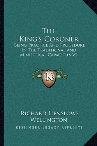 9781163230145: The King's Coroner: Being Practice And Procedure In The Traditional And Ministerial Capacities V2