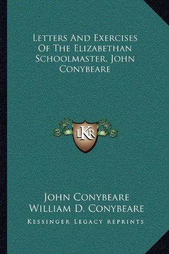 Letters And Exercises Of The Elizabethan Schoolmaster, John Conybeare: Conybeare, John