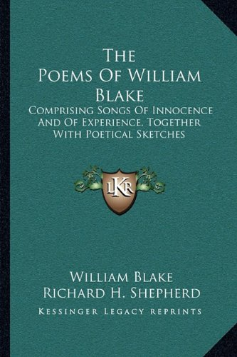 The Poems Of William Blake: Comprising Songs Of Innocence And Of Experience, Together With Poetical Sketches (1163231290) by William Blake
