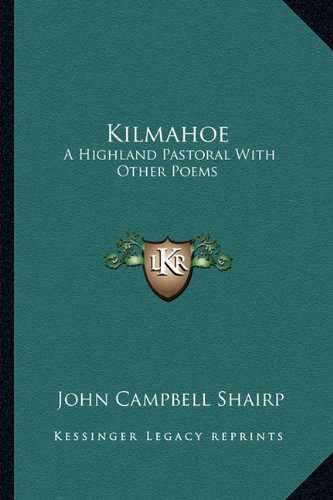 9781163233139: Kilmahoe: A Highland Pastoral With Other Poems