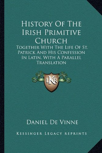 9781163233504: History Of The Irish Primitive Church: Together With The Life Of St. Patrick And His Confession In Latin, With A Parallel Translation