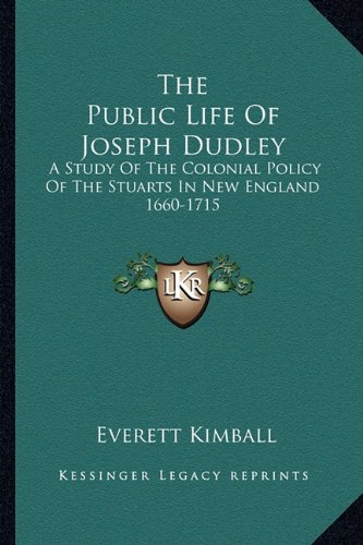9781163234235: The Public Life Of Joseph Dudley: A Study Of The Colonial Policy Of The Stuarts In New England 1660-1715