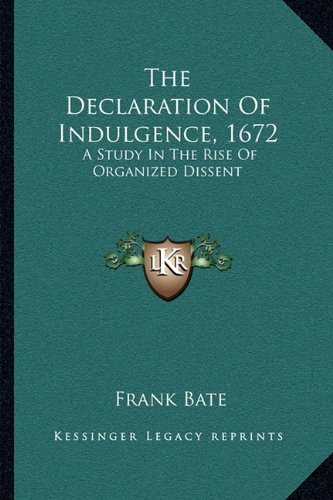 9781163234914: The Declaration Of Indulgence, 1672: A Study In The Rise Of Organized Dissent