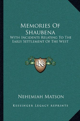 9781163235843: Memories Of Shaubena: With Incidents Relating To The Early Settlement Of The West