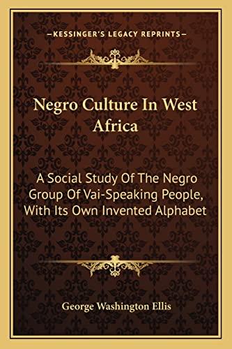 Negro Culture in West Afric : A: George Washington Ellis