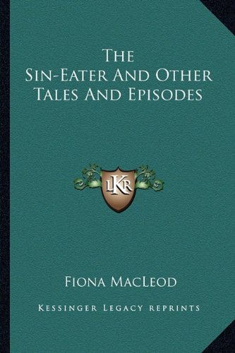 9781163237991: The Sin-Eater And Other Tales And Episodes