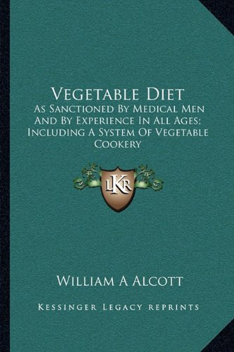 9781163239421: Vegetable Diet: As Sanctioned By Medical Men And By Experience In All Ages; Including A System Of Vegetable Cookery