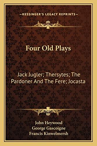 9781163239704: Four Old Plays: Jack Jugler; Thersytes; The Pardoner And The Fere; Jocasta