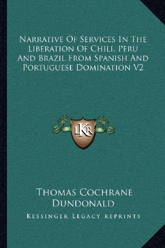 9781163239766: Narrative of Services in the Liberation of Chili, Peru and Brazil from Spanish and Portuguese Domination V2