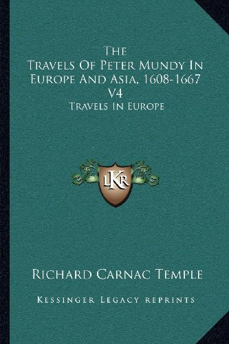 9781163240366: The Travels of Peter Mundy in Europe and Asia, 1608-1667 V4: Travels in Europe
