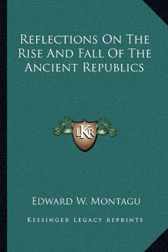 9781163242315: Reflections on the Rise and Fall of the Ancient Republics
