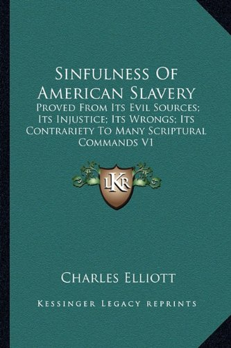 9781163242490: Sinfulness of American Slavery: Proved from Its Evil Sources; Its Injustice; Its Wrongs; Its Contrariety to Many Scriptural Commands V1