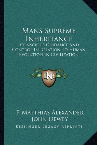 9781163243398: Mans Supreme Inheritance: Conscious Guidance And Control In Relation To Human Evolution In Civilization