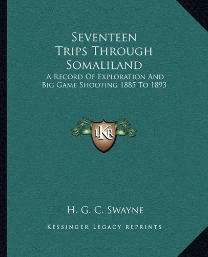 9781163245699: Seventeen Trips Through Somaliland: A Record Of Exploration And Big Game Shooting 1885 To 1893