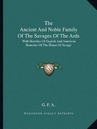 9781163246085: The Ancient And Noble Family Of The Savages Of The Ards: With Sketches Of English And American Branches Of The House Of Savage