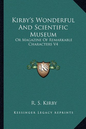 9781163247112: Kirby's Wonderful And Scientific Museum: Or Magazine Of Remarkable Characters V4