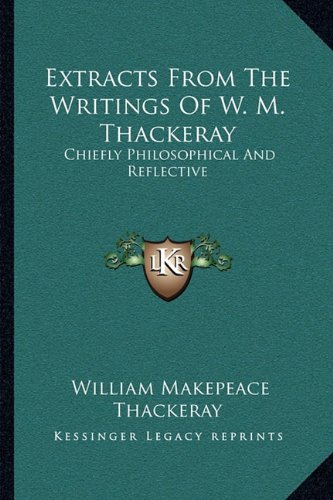9781163247167: Extracts From The Writings Of W. M. Thackeray: Chiefly Philosophical And Reflective