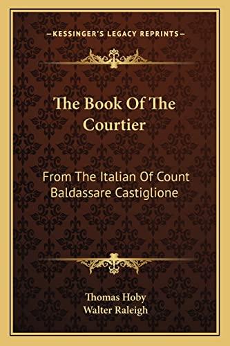 9781163247174: The Book Of The Courtier: From The Italian Of Count Baldassare Castiglione