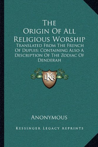 9781163247204: The Origin Of All Religious Worship: Translated From The French Of Dupuis; Containing Also A Description Of The Zodiac Of Denderah