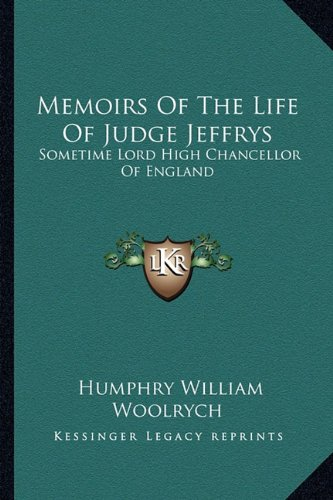 9781163248201: Memoirs of the Life of Judge Jeffrys: Sometime Lord High Chancellor of England